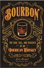 """""""Bourbon: The Rise, Fall, and Rebirth of an American Whiskey"""" By Fred Minnick"""