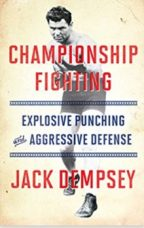 """""""Championship Fighting: Explosive Punching and Aggressive Defense"""" By Jack Dempsey"""