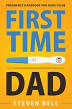 """""""First Time Dad: Pregnancy Handbook for Dads-To-Be"""" By Steven Bell"""