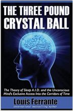 The Three Pound Crystal Ball: The Theory of Sleep A.I.D. and the Unconscious Mind's Exclusive Access Into the Corridors of Time