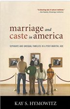 Marriage and Caste in America: Separate and Unequal Families in a Post-Marital Age