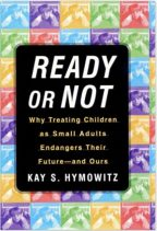Ready or Not: Why Treating Children as Small Adults Endangers Their Future–and Ours