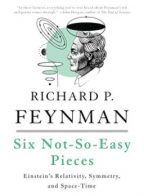 """""""Six Not-So-Easy Pieces: Einstein's Relativity, Symmetry, and Space-Time"""" By Richard P. Feynman"""