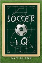 """Soccer IQ: Things That Smart Players Do, Vol. 1"" By Dan Blank"