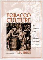 """""""Tobacco Culture: The Mentality of the Great Tidewater Planters on the Eve of Revolution"""" By T.H. Breen"""