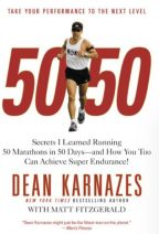 50/50: Secrets I Learned Running 50 Marathons in 50 Days — and How You Too Can Achieve Super Endurance!