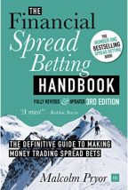 The Financial Spread Betting Handbook, 3rd edition: The definitive guide to making money trading spread bets