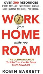 WORK FROM HOME WHILE YOU ROAM: The Ultimate Guide to Jobs That Can Be Done From Anywhere