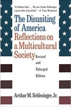 The Disuniting of America: Reflections on a Multicultural Society Revised and Enlarged Edition