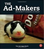 The Ad-Makers: How the Best TV Commercials are Produced 1st Edition